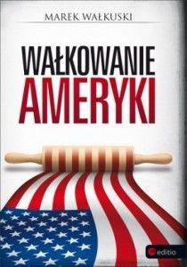 Walkowanie-Ameryki_Marek-Walkuski,images_big,31,978-83-246-3594-8[1]